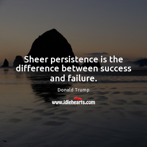 Sheer persistence is the difference between success and failure. Persistence Quotes Image