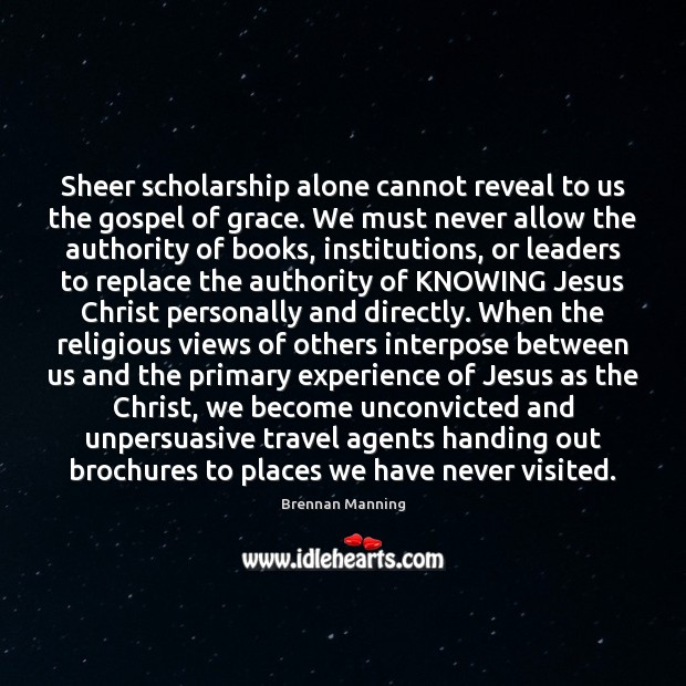 Sheer scholarship alone cannot reveal to us the gospel of grace. We Image