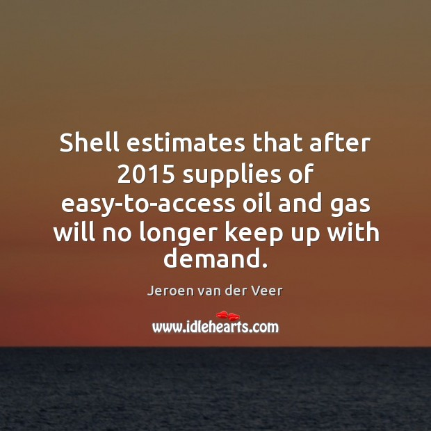 Shell estimates that after 2015 supplies of easy-to-access oil and gas will no Image