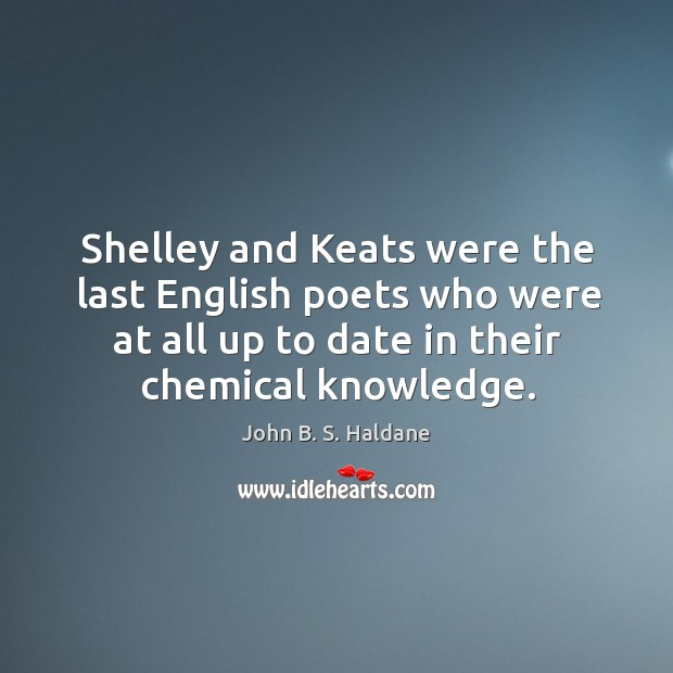 Shelley and Keats were the last English poets who were at all Image