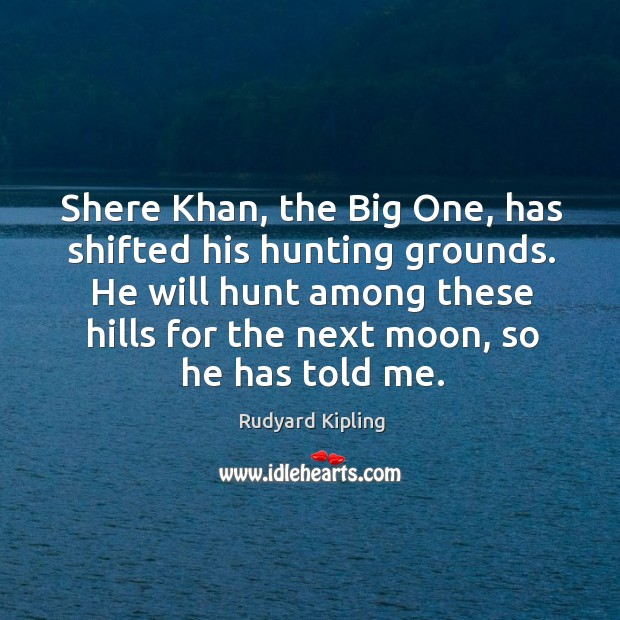 Image, Shere Khan, the Big One, has shifted his hunting grounds. He will