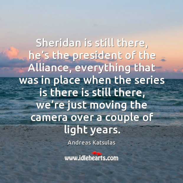 Image, Sheridan is still there, he's the president of the alliance