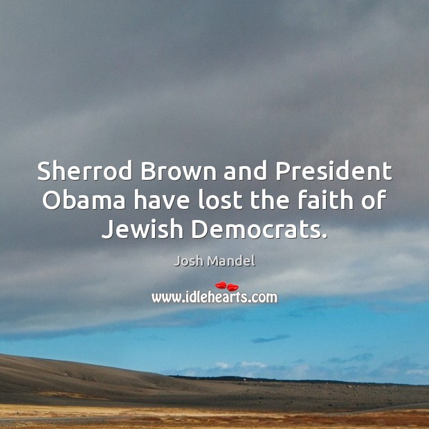 Image, Sherrod Brown and President Obama have lost the faith of Jewish Democrats.