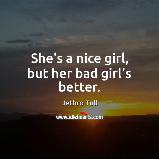 She's a nice girl, but her bad girl's better. Image