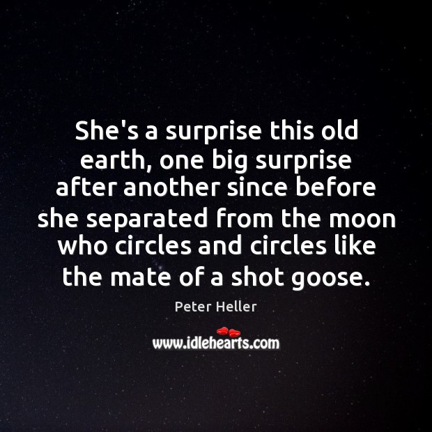 She's a surprise this old earth, one big surprise after another since Image