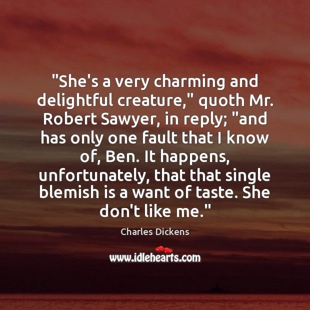 "Image, ""She's a very charming and delightful creature,"" quoth Mr. Robert Sawyer, in"