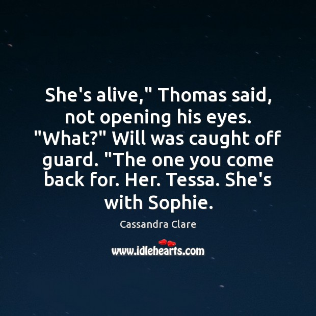"Image, She's alive,"" Thomas said, not opening his eyes. ""What?"" Will was caught"