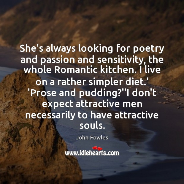 She's always looking for poetry and passion and sensitivity, the whole Romantic John Fowles Picture Quote