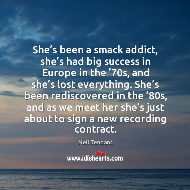 She's been a smack addict, she's had big success in europe in the '70s, and she's lost everything. Image
