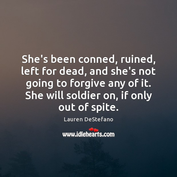 She's been conned, ruined, left for dead, and she's not going to Lauren DeStefano Picture Quote