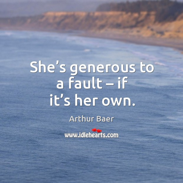 Image, She's generous to a fault – if it's her own.