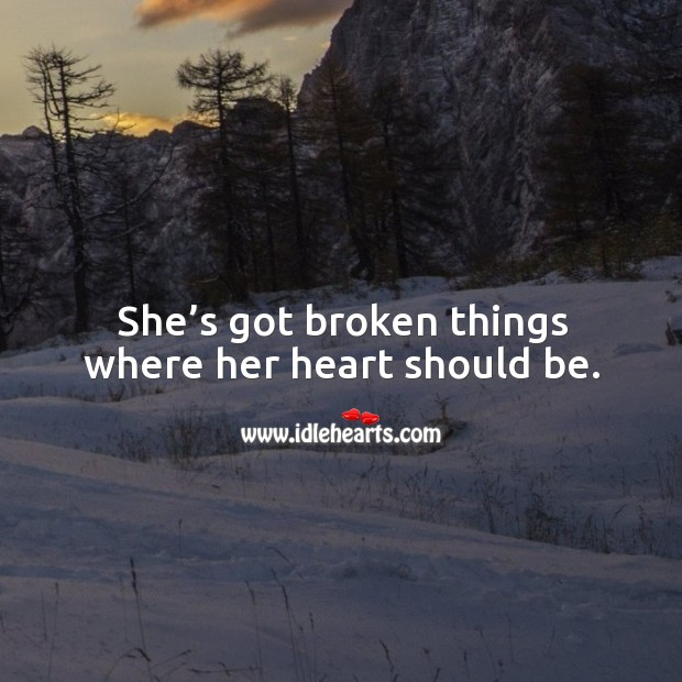 She's got broken things where her heart should be. Image