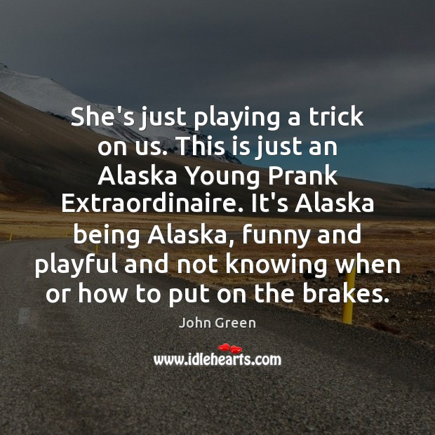 Image, She's just playing a trick on us. This is just an Alaska