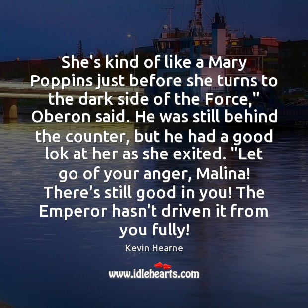 She's kind of like a Mary Poppins just before she turns to Kevin Hearne Picture Quote