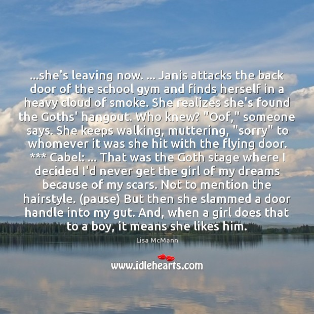 …she's leaving now. … Janis attacks the back door of the school gym Lisa McMann Picture Quote