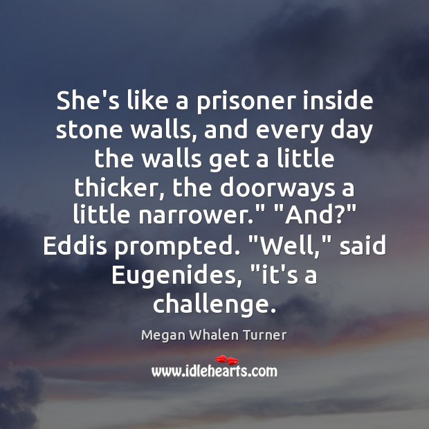 Image, She's like a prisoner inside stone walls, and every day the walls