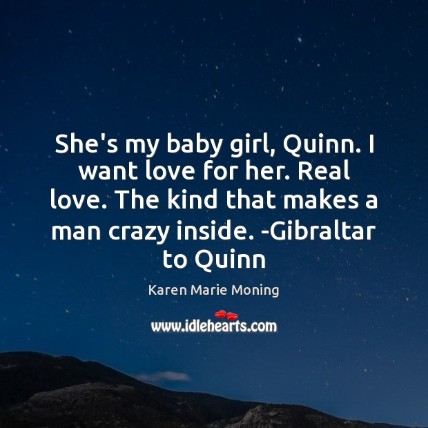 She's my baby girl, Quinn. I want love for her. Real love. Real Love Quotes Image
