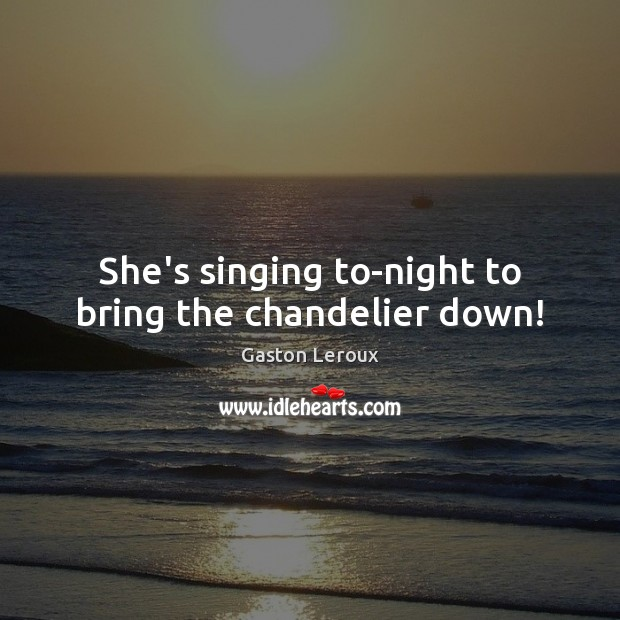 She's singing to-night to bring the chandelier down! Image