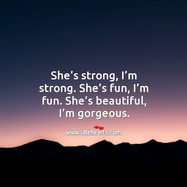 Image, She's strong, I'm strong. She's beautiful, I'm gorgeous.
