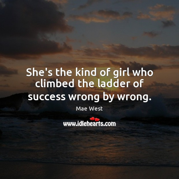 Image, She's the kind of girl who climbed the ladder of success wrong by wrong.
