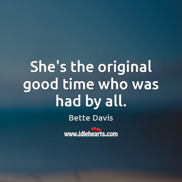 She's the original good time who was had by all. Image