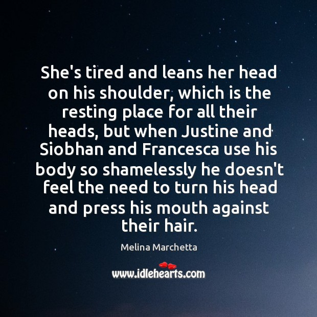 She's tired and leans her head on his shoulder, which is the Melina Marchetta Picture Quote