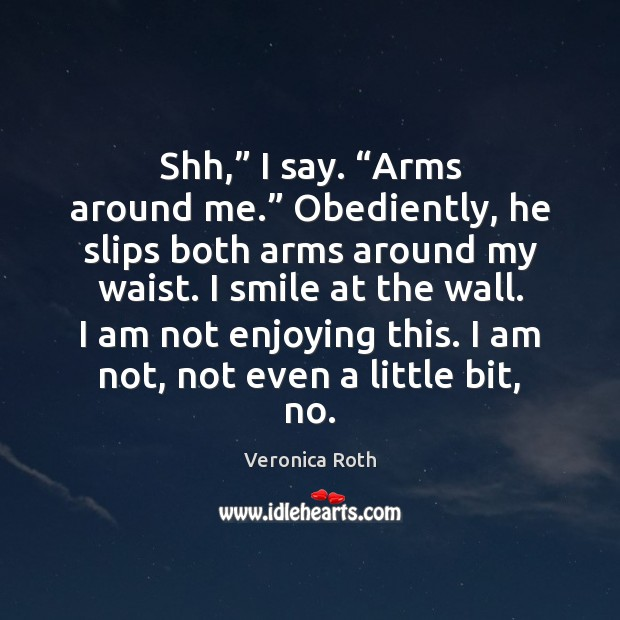 "Shh,"" I say. ""Arms around me."" Obediently, he slips both arms around Image"