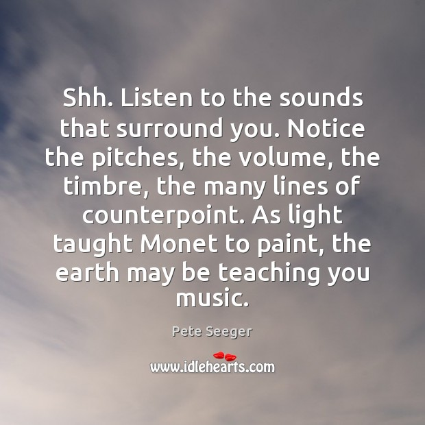 Image, Shh. Listen to the sounds that surround you. Notice the pitches, the
