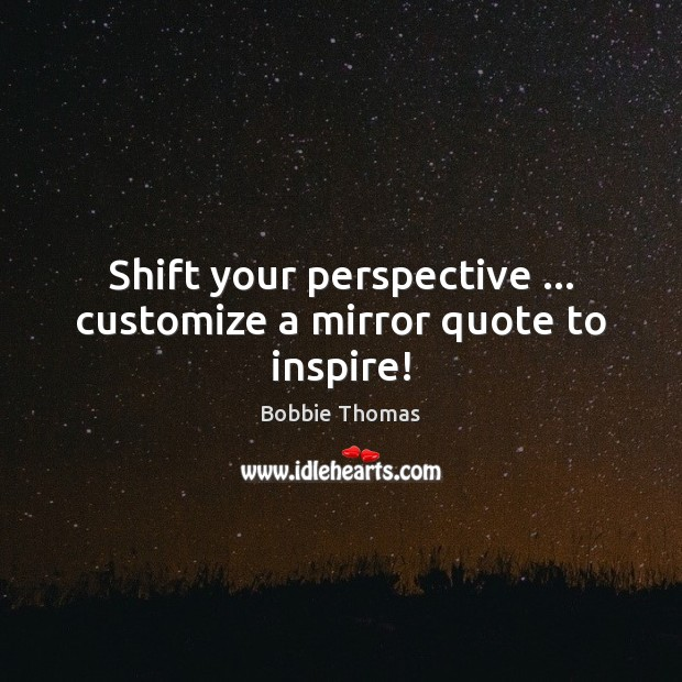 Image, Shift your perspective … customize a mirror quote to inspire!