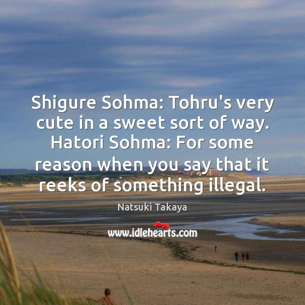 Image, Shigure Sohma: Tohru's very cute in a sweet sort of way. Hatori