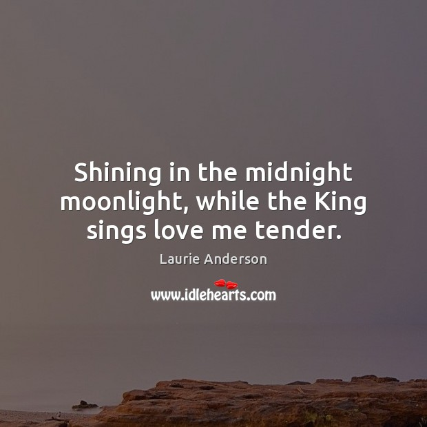 Shining in the midnight moonlight, while the King sings love me tender. Love Me Quotes Image