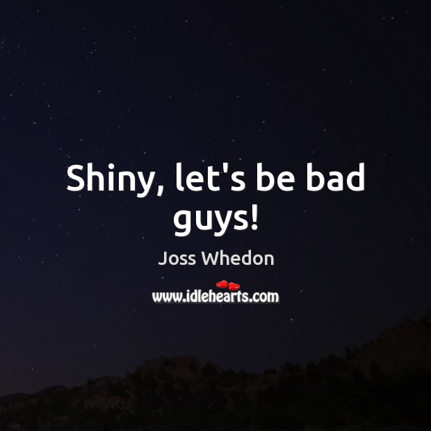 Image, Shiny, let's be bad guys!