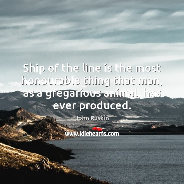 Image, Ship of the line is the most honourable thing that man, as