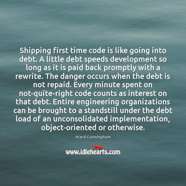 Shipping first time code is like going into debt. A little debt Debt Quotes Image