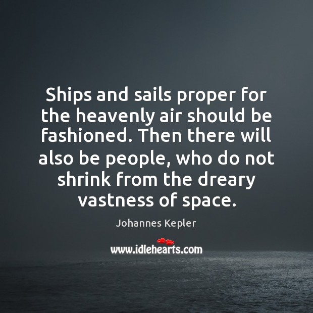 Ships and sails proper for the heavenly air should be fashioned. Then Image