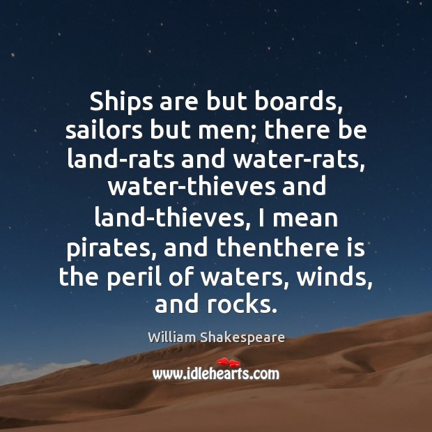 Ships are but boards, sailors but men; there be land-rats and water-rats, Image