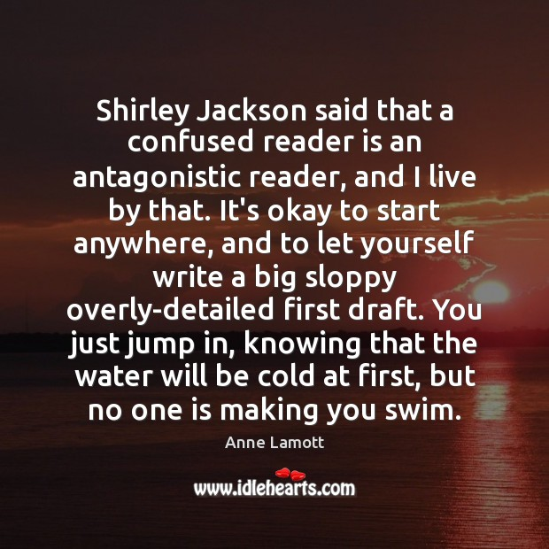 Shirley Jackson said that a confused reader is an antagonistic reader, and Anne Lamott Picture Quote