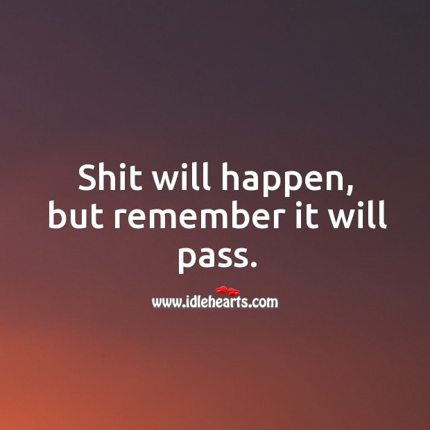 Image, Shit will happen, but remember it will pass