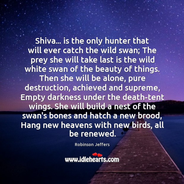 Image, Shiva… is the only hunter that will ever catch the wild swan;