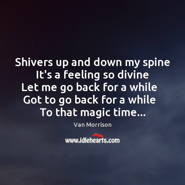 Shivers up and down my spine   It's a feeling so divine   Let Van Morrison Picture Quote