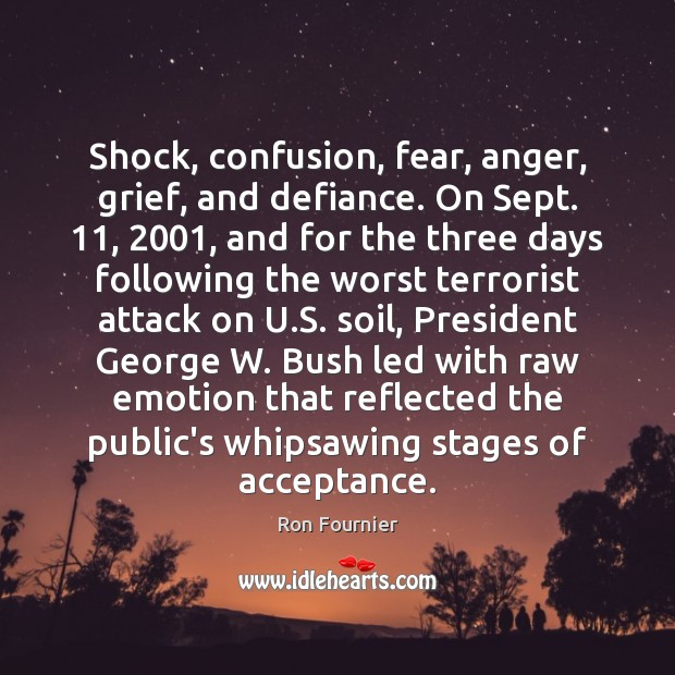 Shock, confusion, fear, anger, grief, and defiance. On Sept. 11, 2001, and for the Ron Fournier Picture Quote
