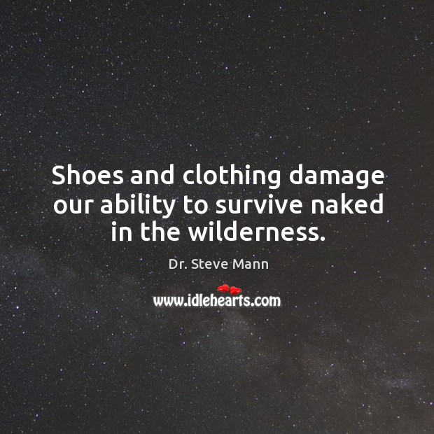 Shoes and clothing damage our ability to survive naked in the wilderness. Image