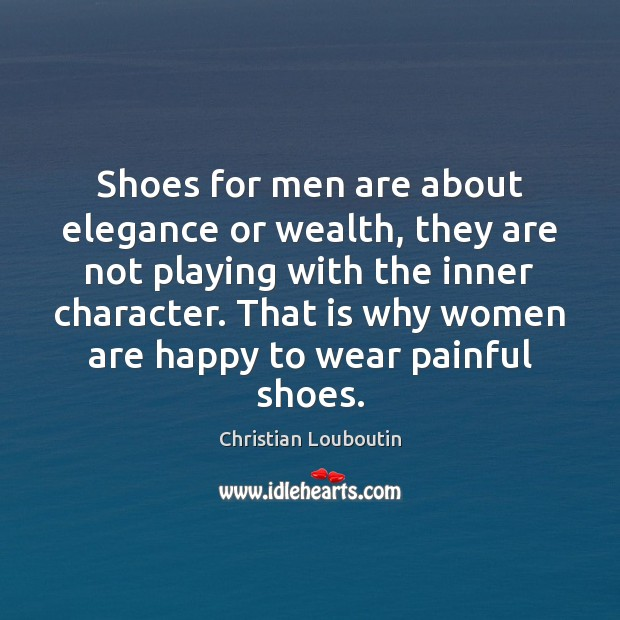 Shoes for men are about elegance or wealth, they are not playing Christian Louboutin Picture Quote
