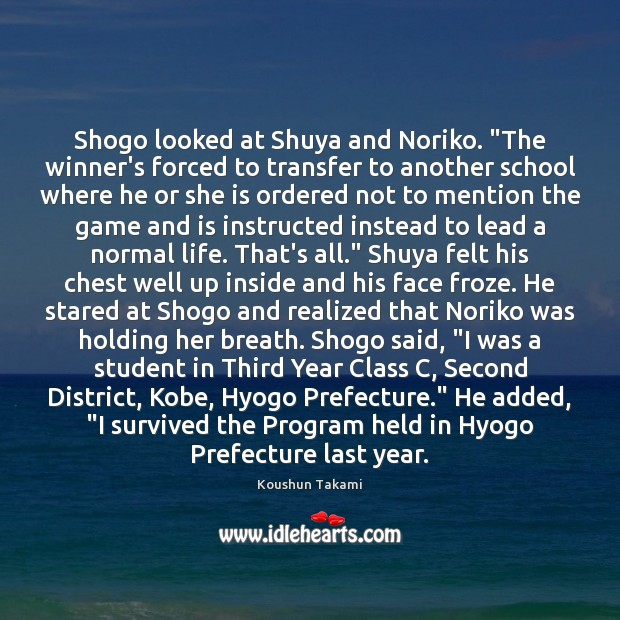 "Shogo looked at Shuya and Noriko. ""The winner's forced to transfer to Image"