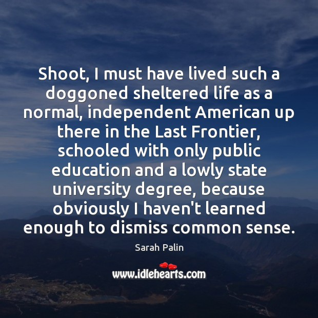 Shoot, I must have lived such a doggoned sheltered life as a Sarah Palin Picture Quote