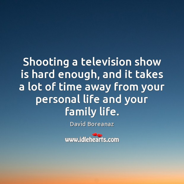 Image, Shooting a television show is hard enough, and it takes a lot