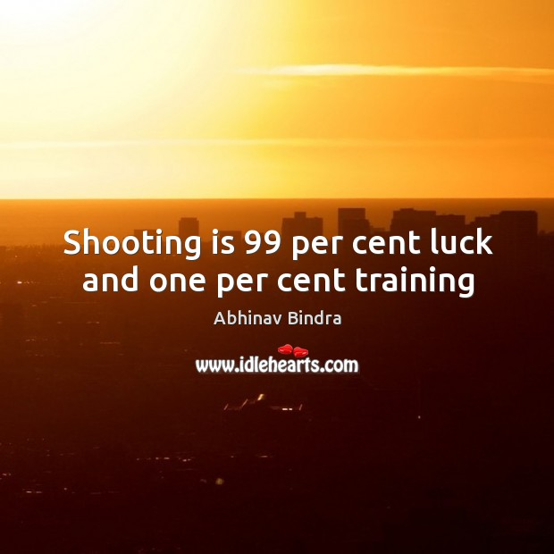 Image, Shooting is 99 per cent luck and one per cent training