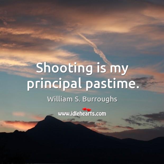 Shooting is my principal pastime. Image