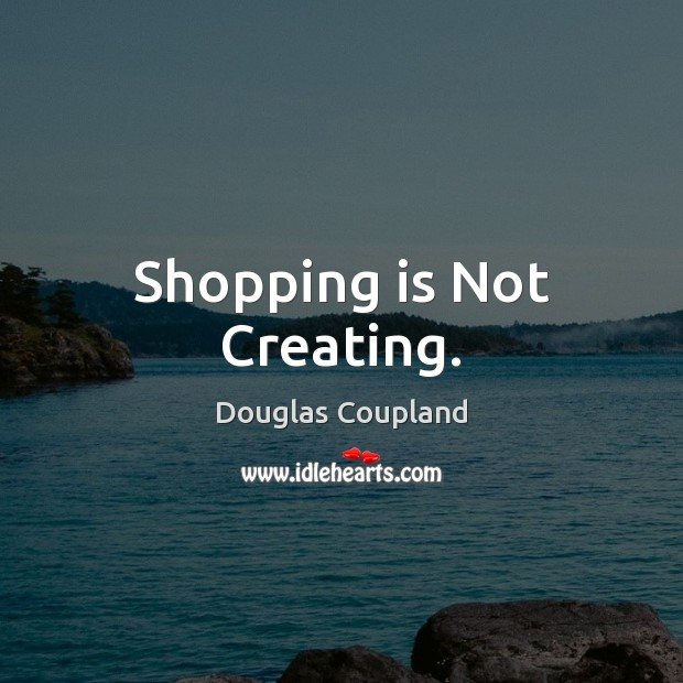 Shopping is Not Creating. Image