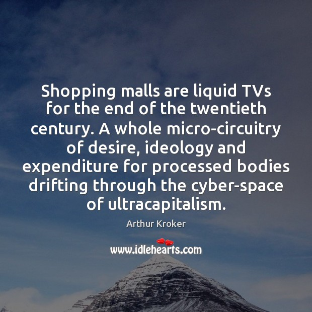 Image, Shopping malls are liquid TVs for the end of the twentieth century.